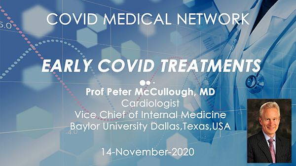 Covid Medical Network - Prof Peter McCullough - Early Covid Treatments Webinar